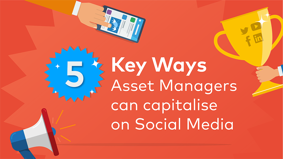 Cover image for post: 5 Key Ways Asset Managers can Capitalise on Social Media