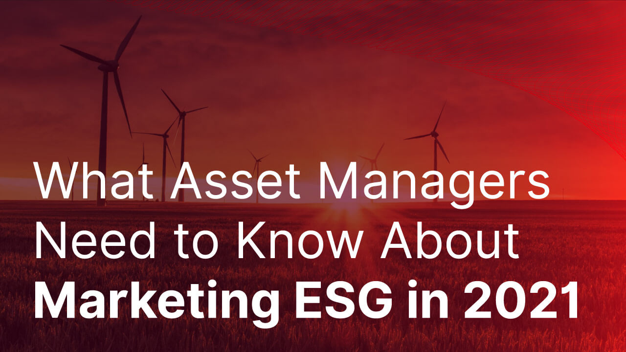 Cover image for post: What Asset Managers Need to Know About Marketing ESG in 2021