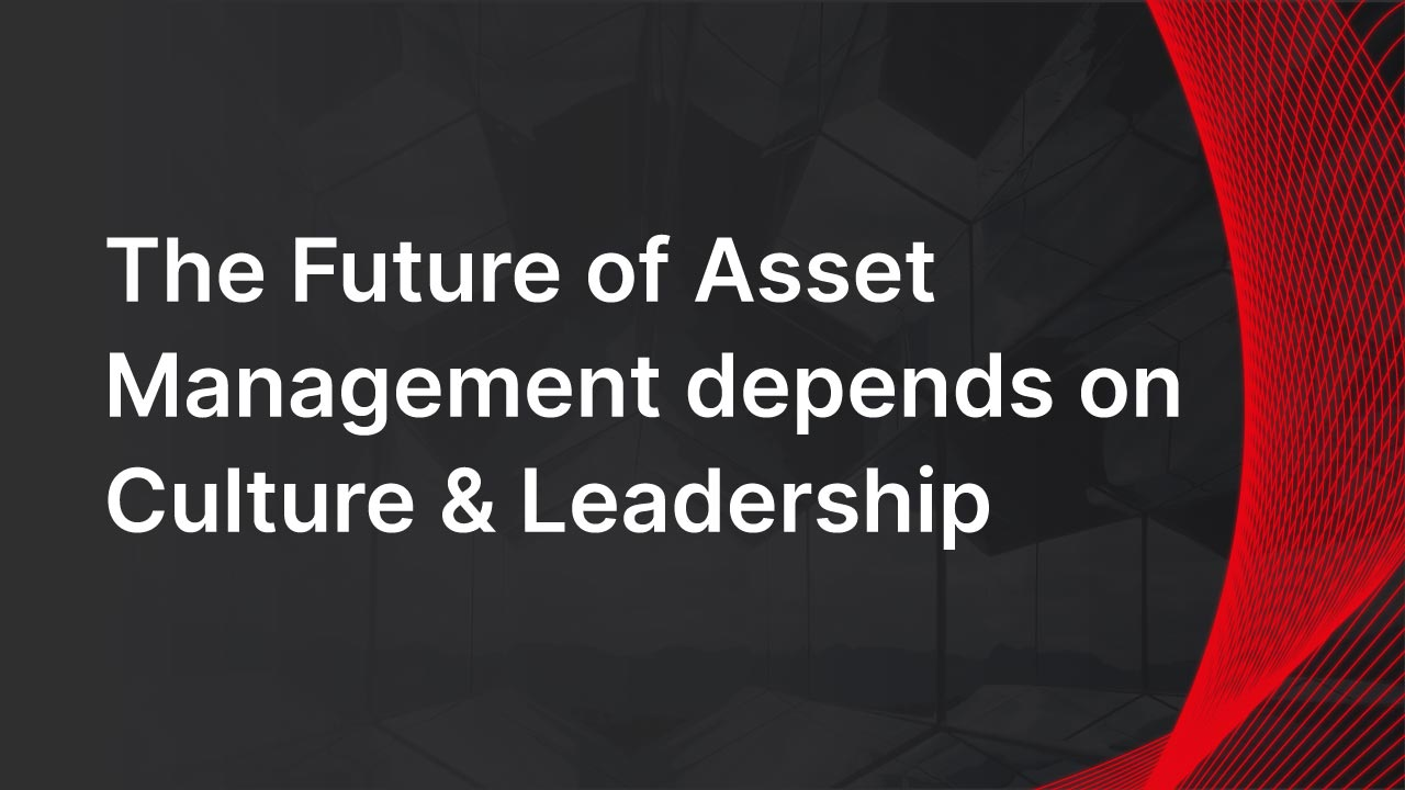 Cover image for post: The Future of Asset Management depends on Culture & Leadership