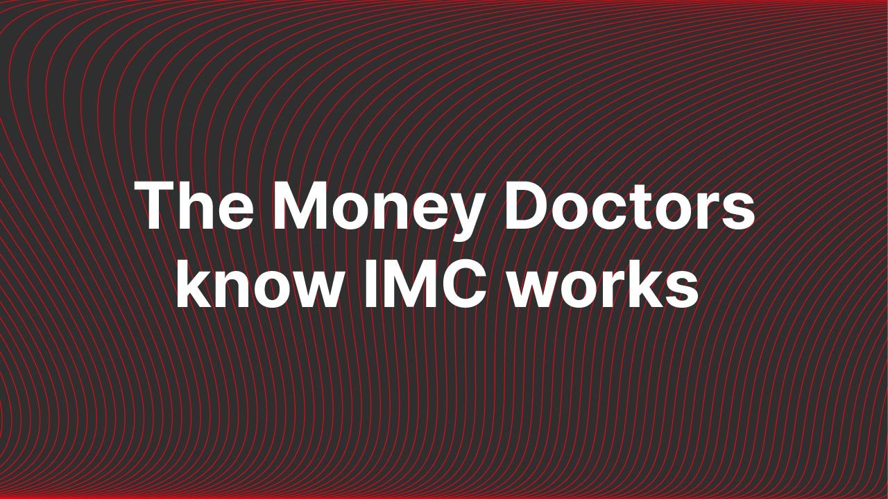 The Money Doctors know IMC works